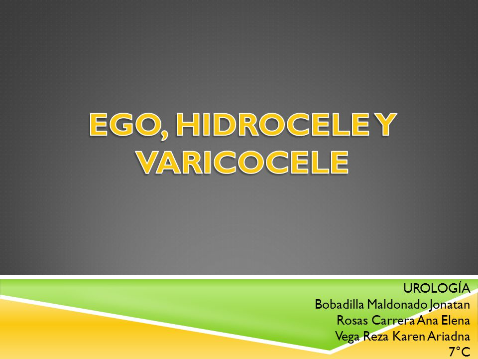 EGO, HIDROCELE Y VARICOCELE