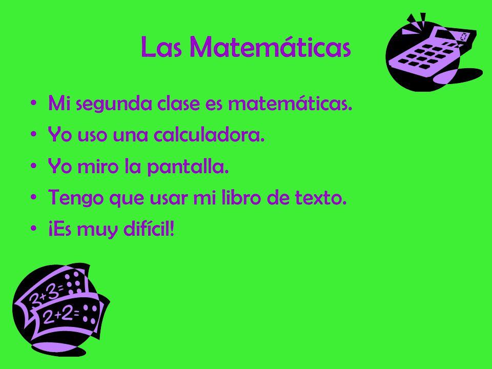 Las Matemáticas Mi segunda clase es matemáticas.