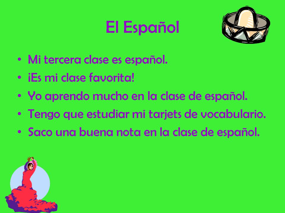 El Español Mi tercera clase es español. ¡Es mi clase favorita!