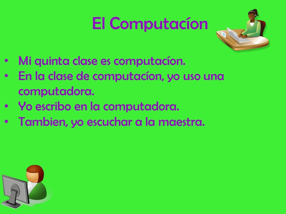 El Computacíon Mi quinta clase es computacíon.
