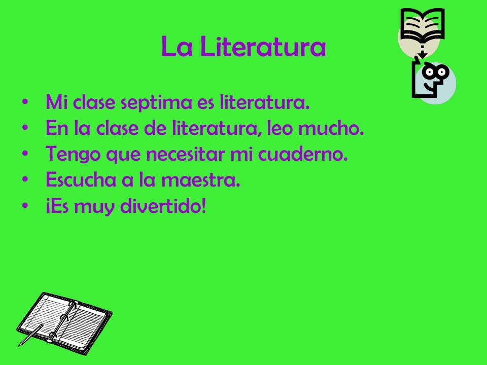 La Literatura Mi clase septima es literatura.