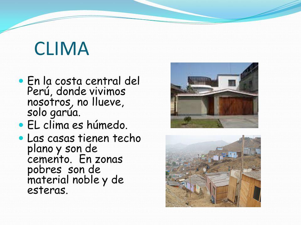 CLIMA En la costa central del Perú, donde vivimos nosotros, no llueve, solo garúa. EL clima es húmedo.