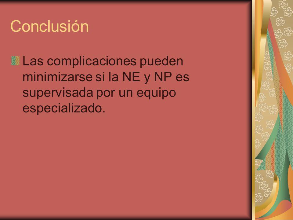 Conclusión Las complicaciones pueden minimizarse si la NE y NP es supervisada por un equipo especializado.