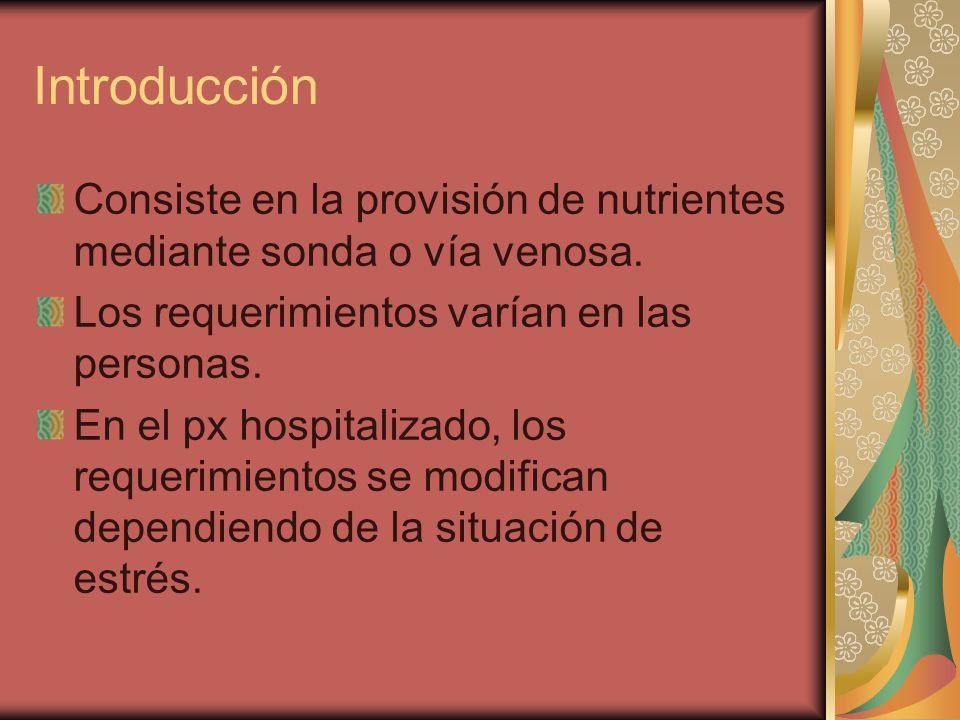 Introducción Consiste en la provisión de nutrientes mediante sonda o vía venosa. Los requerimientos varían en las personas.