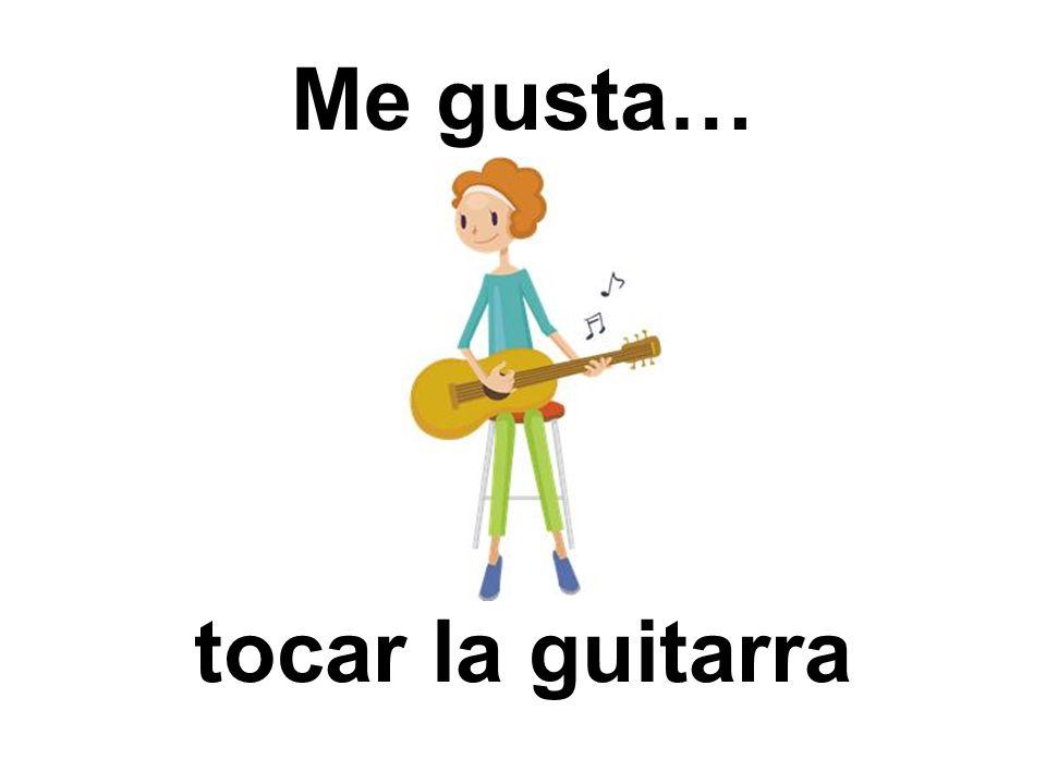 Me gusta… tocar la guitarra