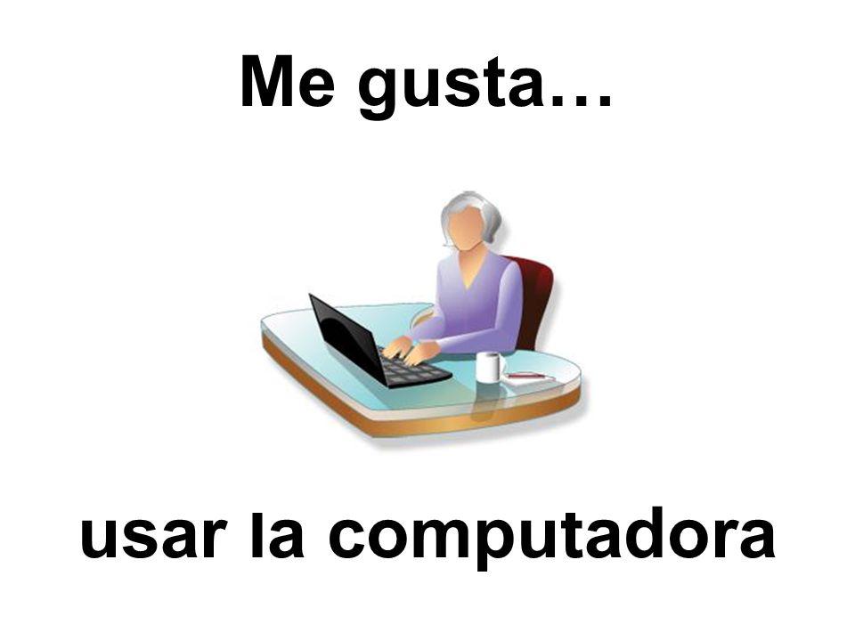 Me gusta… usar la computadora