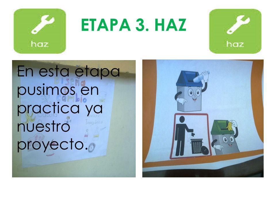 ETAPA 3. HAZ En esta etapa pusimos en practica ya nuestro proyecto.