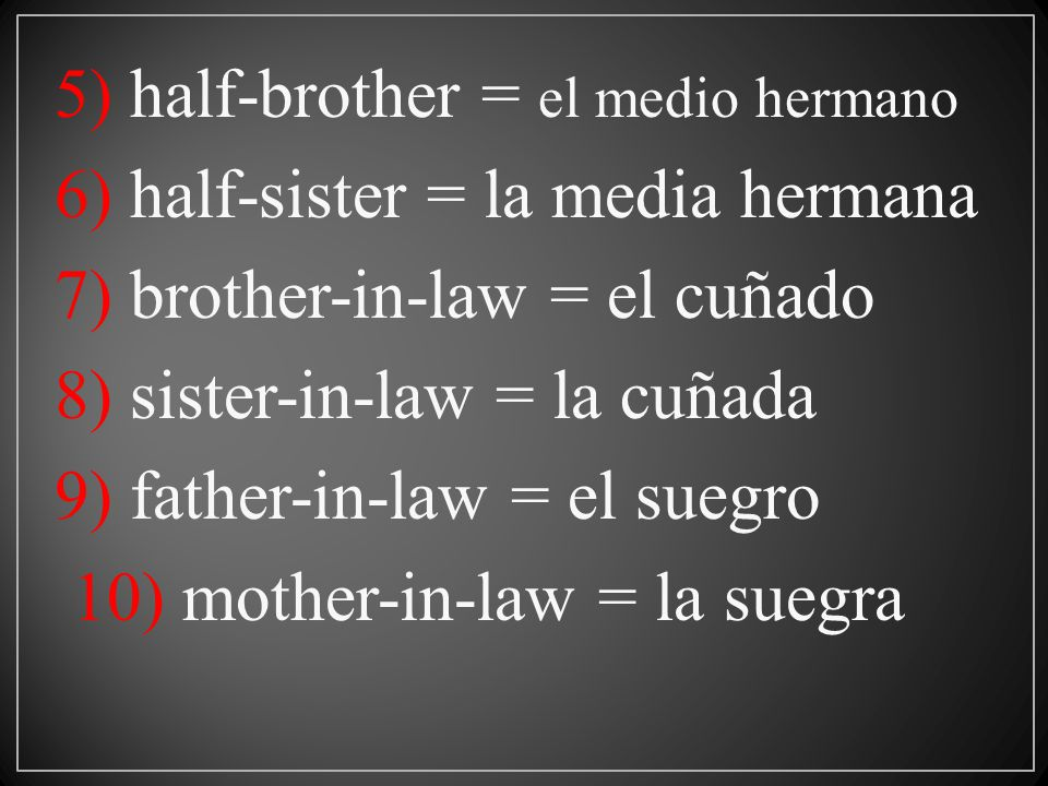 5) half-brother = el medio hermano