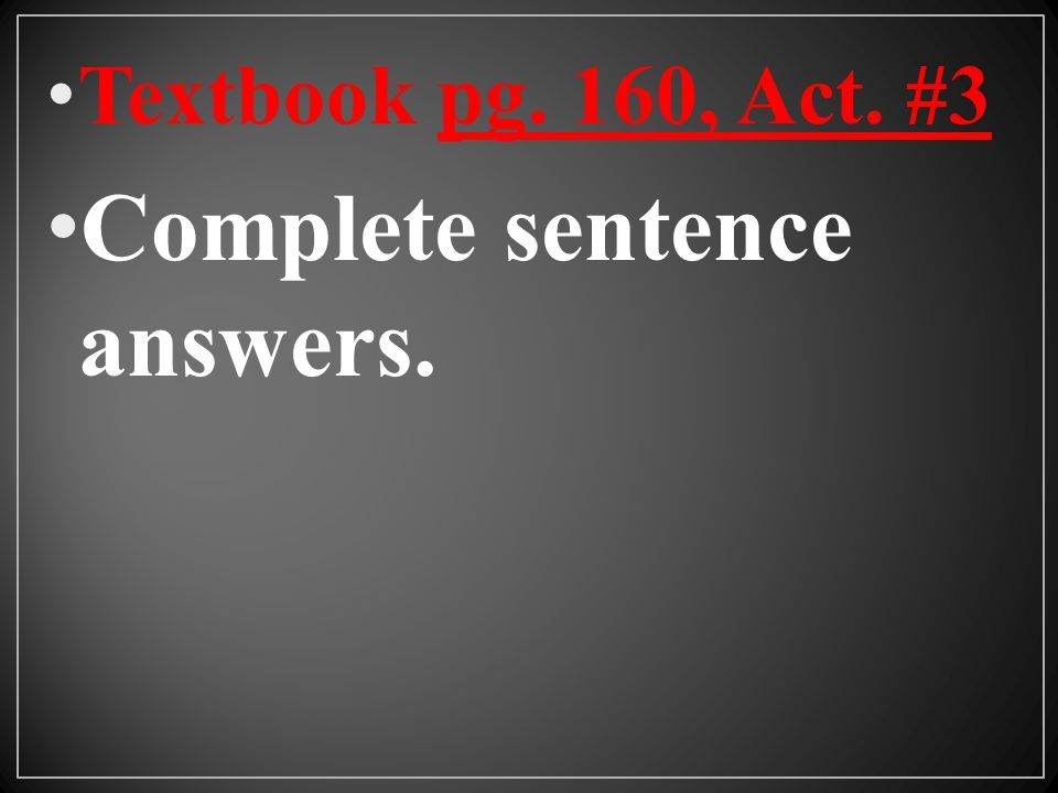 Complete sentence answers.