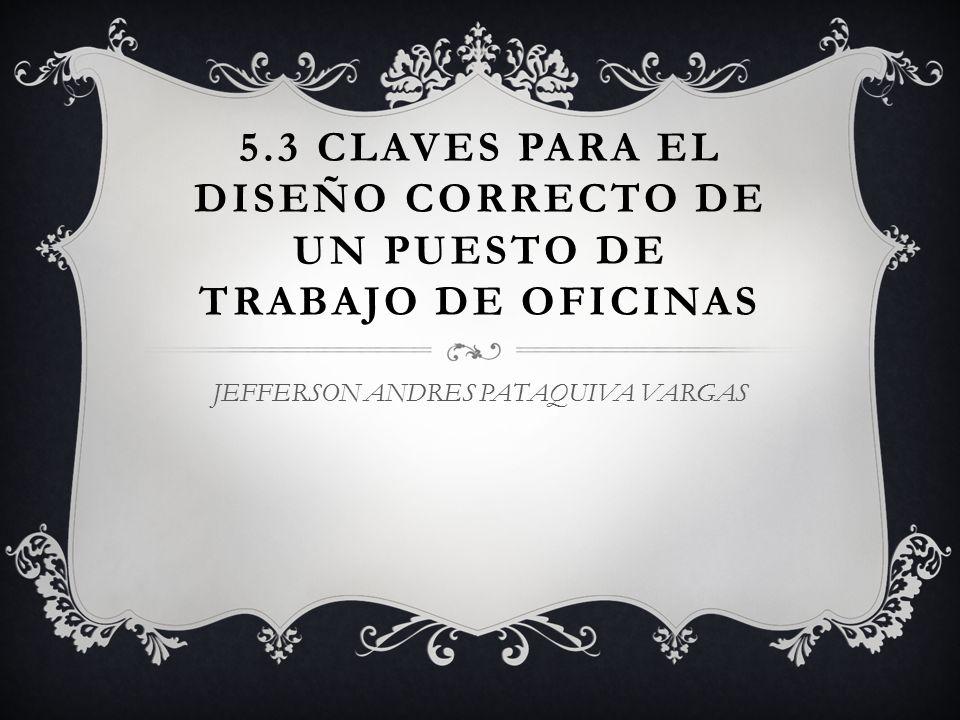 5.3 CLAVES PARA EL DISEÑO CORRECTO DE UN PUESTO DE TRABAJO DE OFICINAS