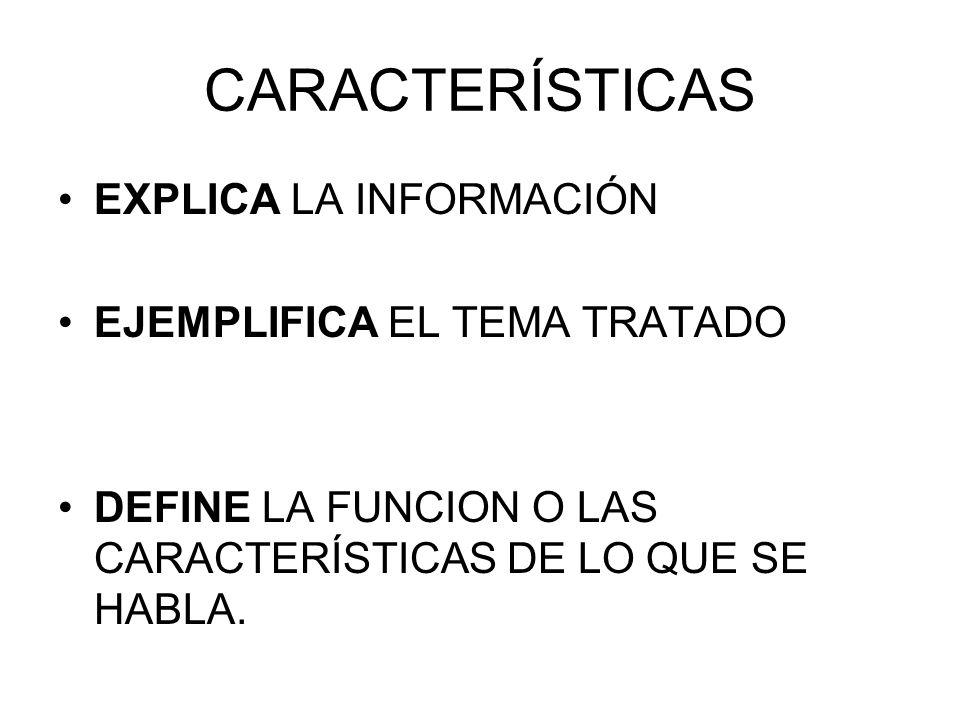 CARACTERÍSTICAS EXPLICA LA INFORMACIÓN EJEMPLIFICA EL TEMA TRATADO