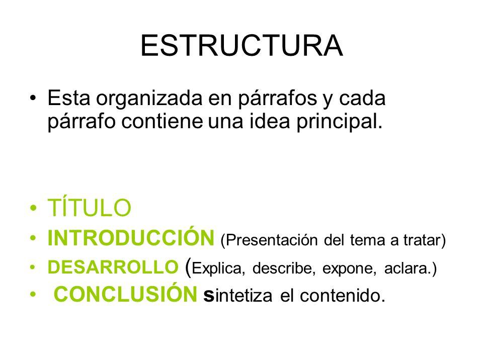 ESTRUCTURA Esta organizada en párrafos y cada párrafo contiene una idea principal. TÍTULO. INTRODUCCIÓN (Presentación del tema a tratar)