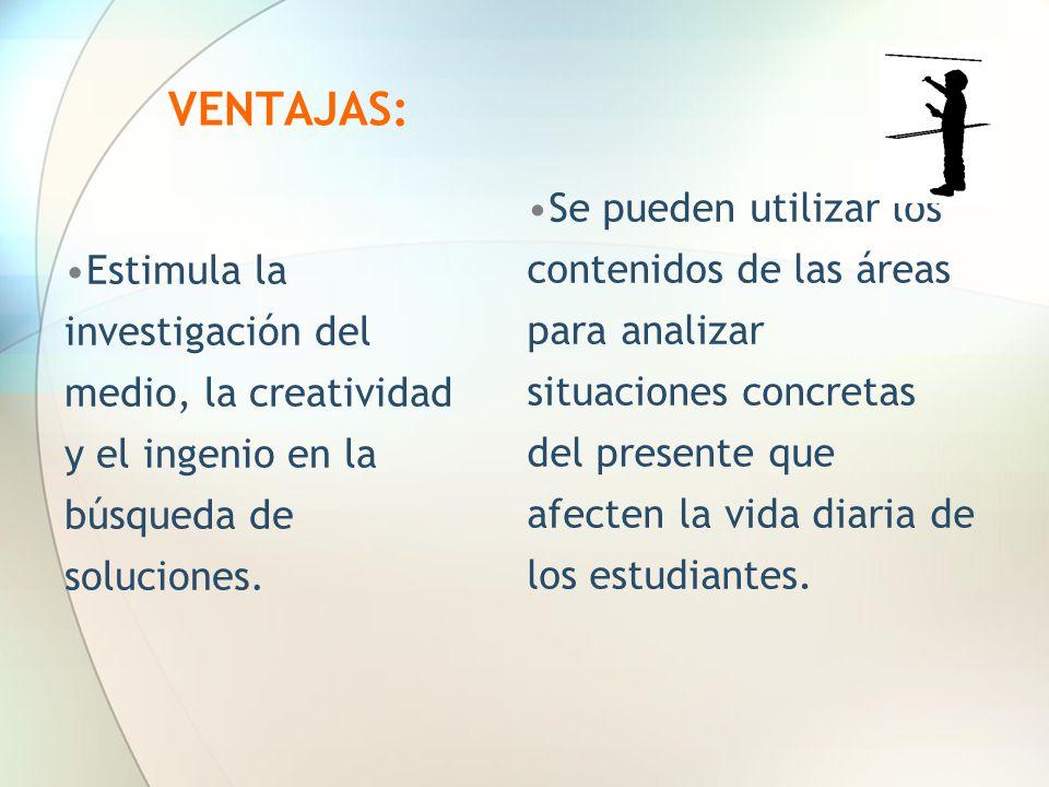 VENTAJAS: Estimula la investigación del medio, la creatividad y el ingenio en la búsqueda de soluciones.