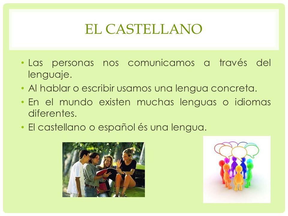 El castellano Las personas nos comunicamos a través del lenguaje.