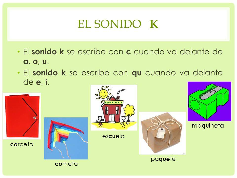 El sonido k El sonido k se escribe con c cuando va delante de a, o, u.