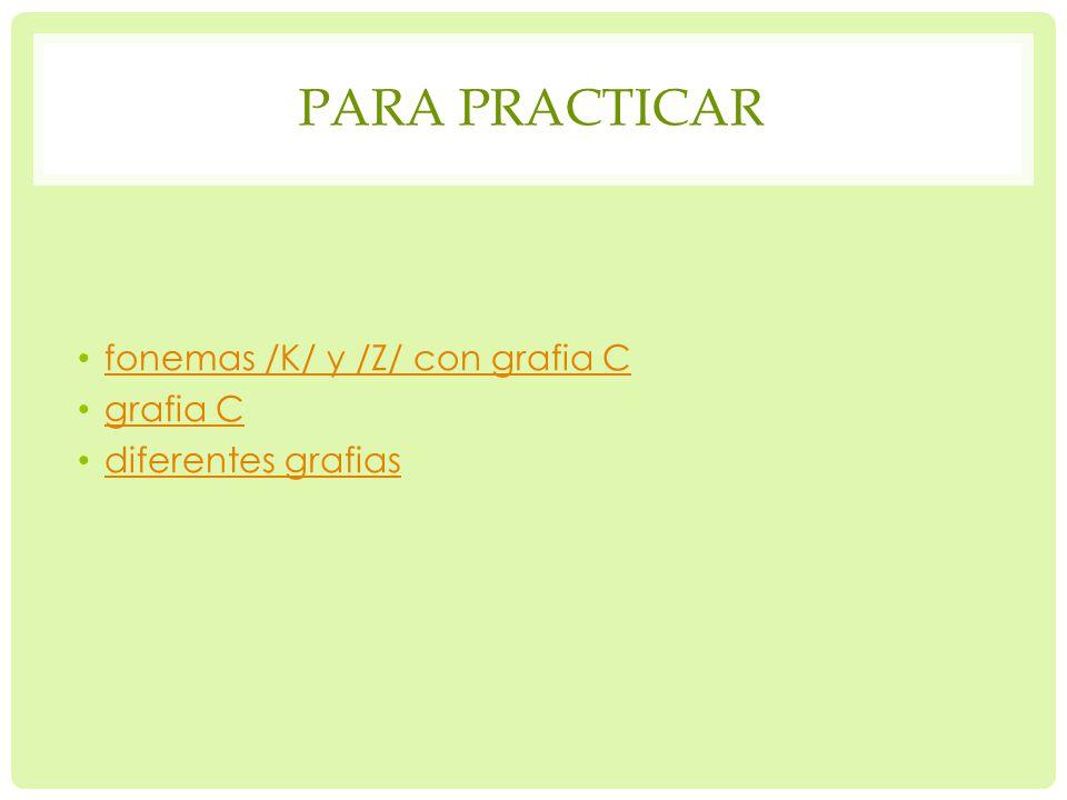 Para practicar fonemas /K/ y /Z/ con grafia C grafia C
