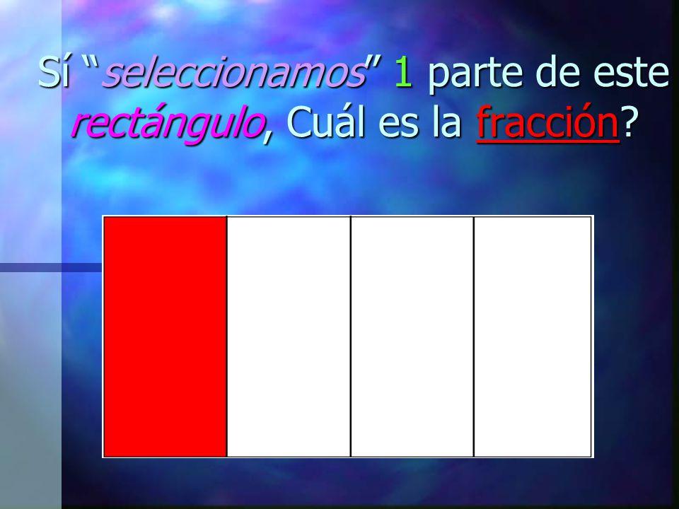 Sí seleccionamos 1 parte de este rectángulo, Cuál es la fracción