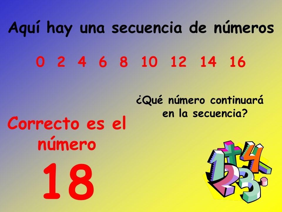Aquí hay una secuencia de números