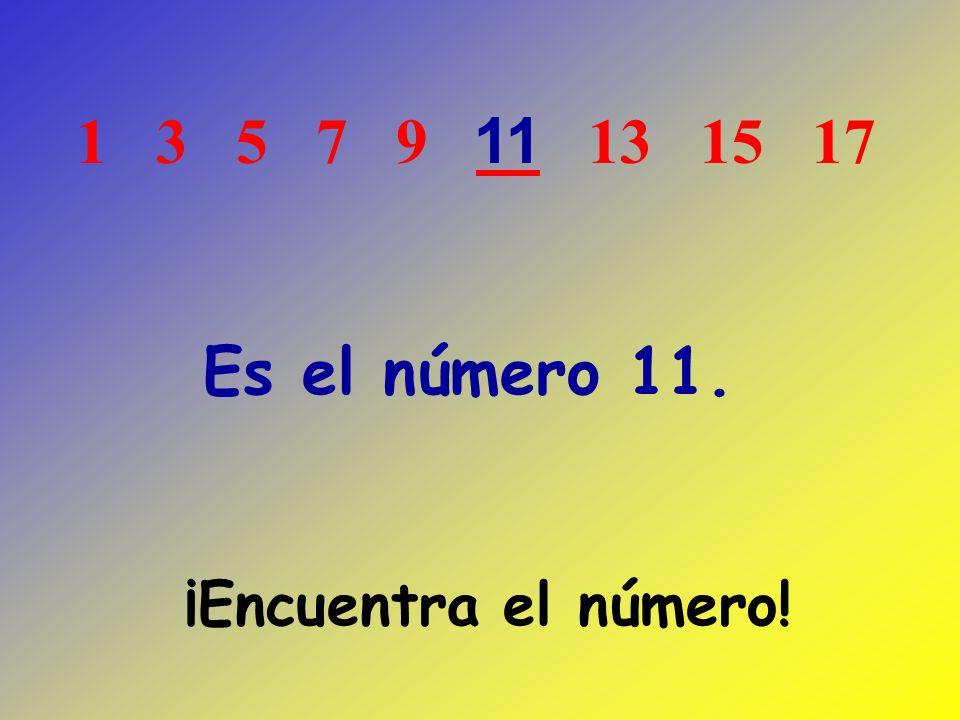 1 3 5 7 9 13 15 17 11 Es el número 11. ¡Encuentra el número!