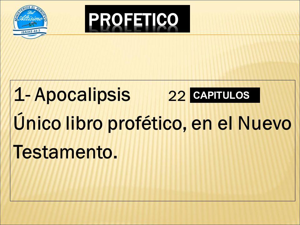 1- Apocalipsis 22 Único libro profético, en el Nuevo Testamento.