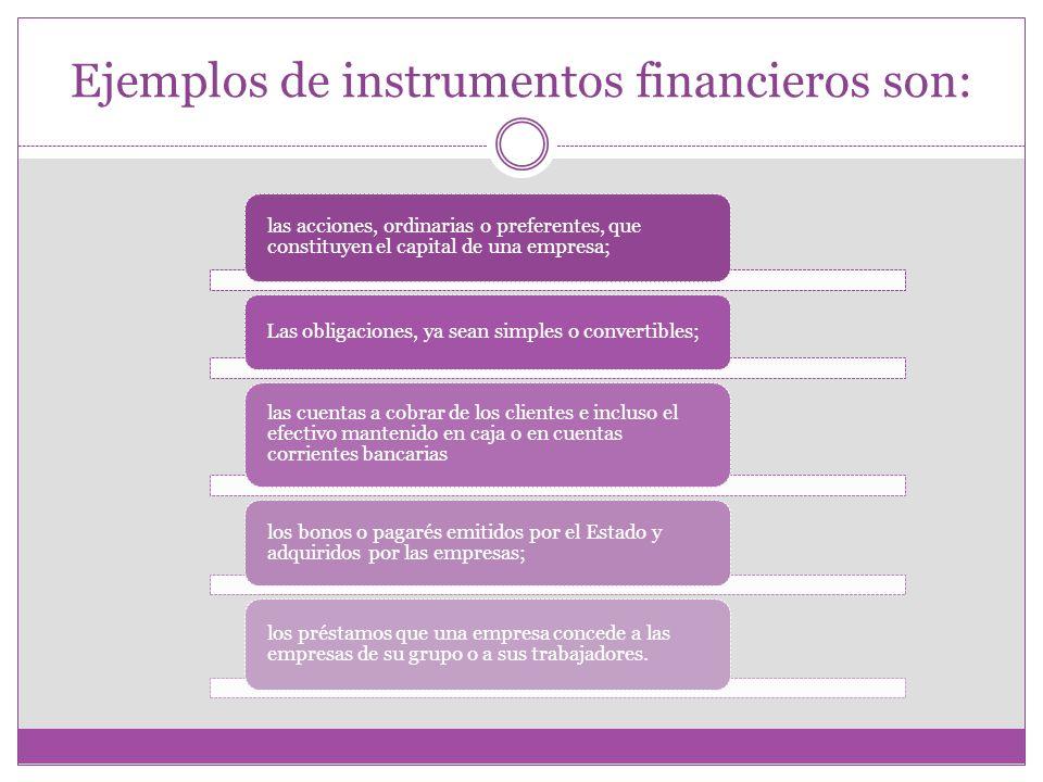 Ejemplos de instrumentos financieros son: