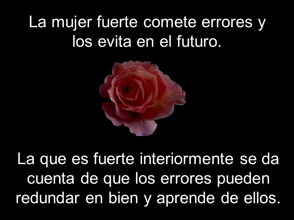 La mujer fuerte comete errores y los evita en el futuro.