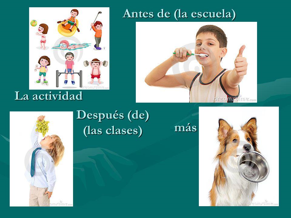 Antes de (la escuela) La actividad Después (de) (las clases) más