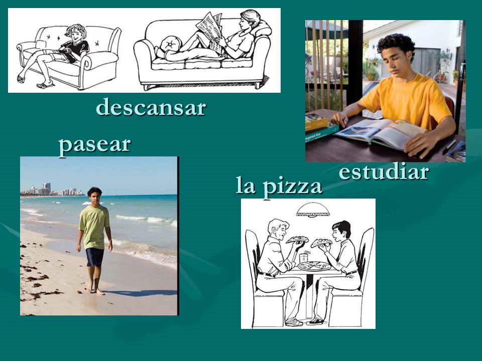 descansar pasear estudiar la pizza