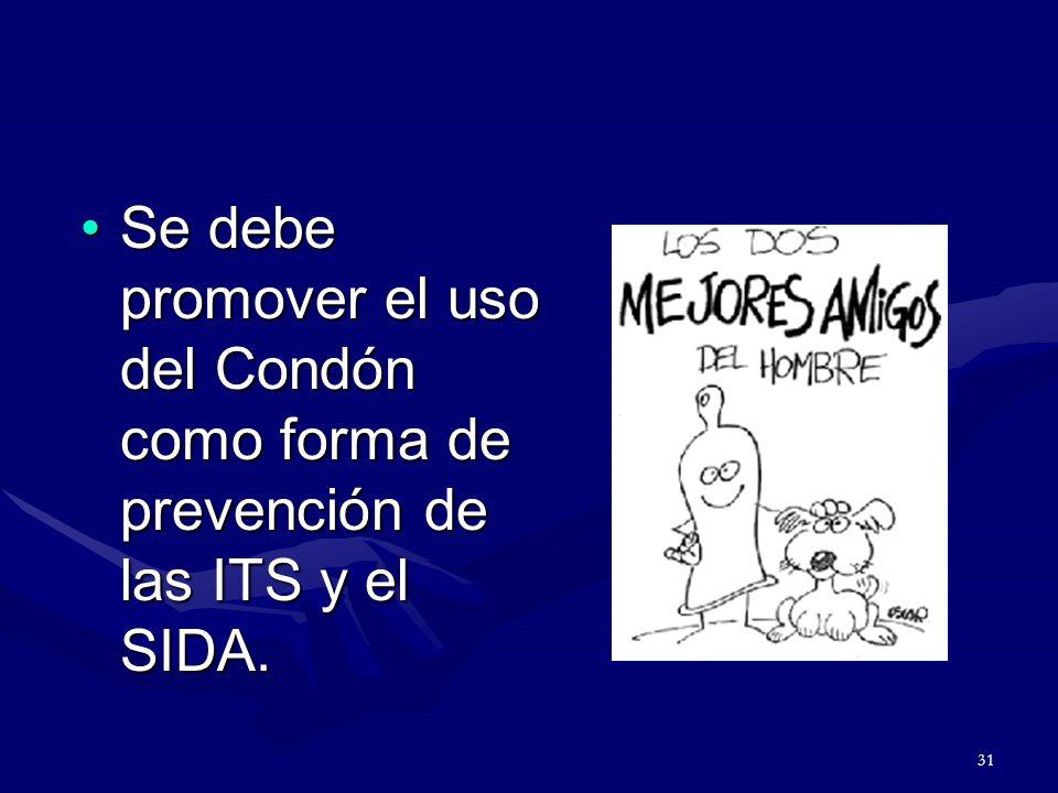 Se debe promover el uso del Condón como forma de prevención de las ITS y el SIDA.