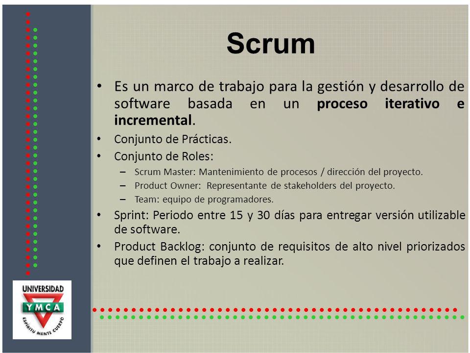 Scrum Es un marco de trabajo para la gestión y desarrollo de software basada en un proceso iterativo e incremental.