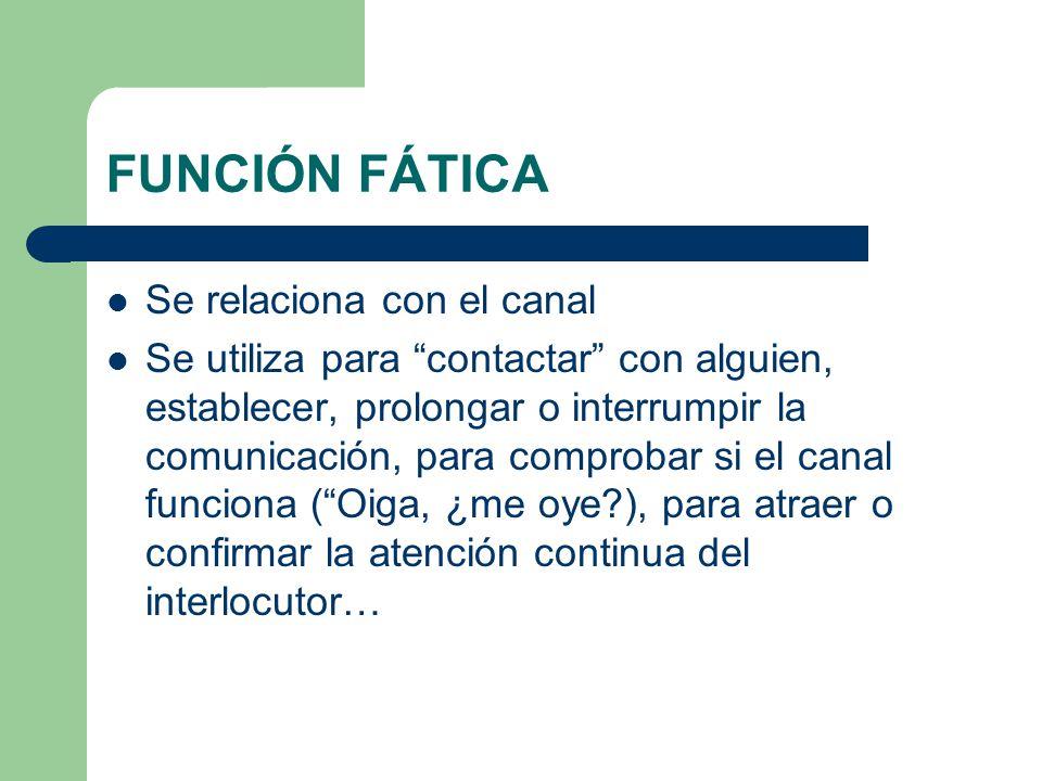 FUNCIÓN FÁTICA Se relaciona con el canal