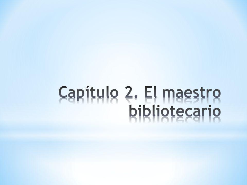 Capítulo 2. El maestro bibliotecario