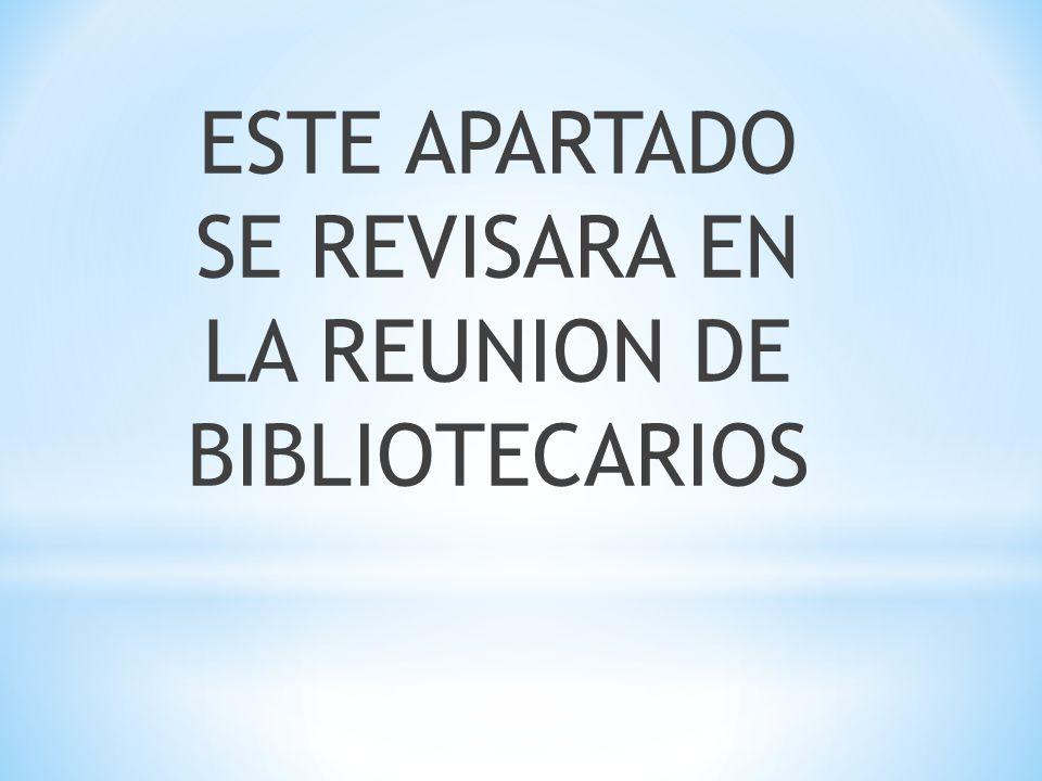 ESTE APARTADO SE REVISARA EN LA REUNION DE BIBLIOTECARIOS