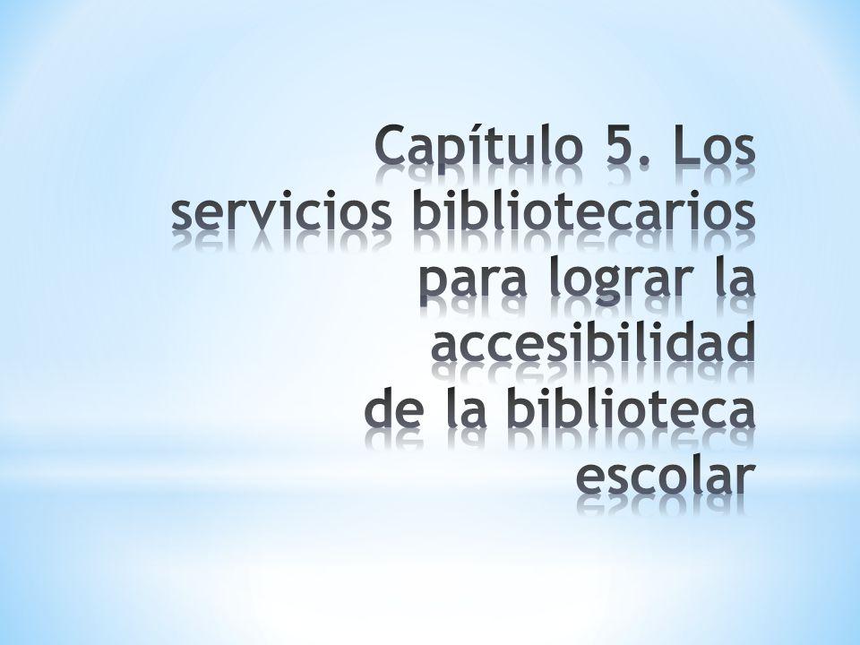Capítulo 5. Los servicios bibliotecarios para lograr la accesibilidad de la biblioteca escolar