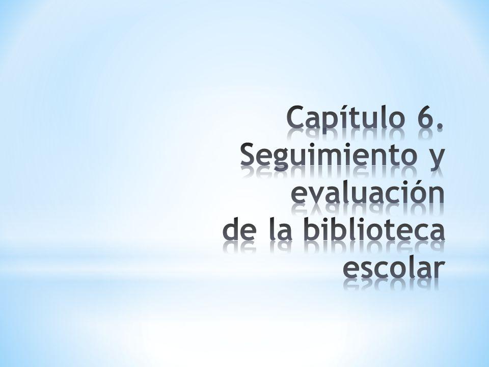 Capítulo 6. Seguimiento y evaluación de la biblioteca escolar