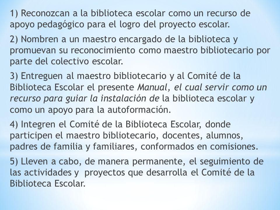 1) Reconozcan a la biblioteca escolar como un recurso de apoyo pedagógico para el logro del proyecto escolar.