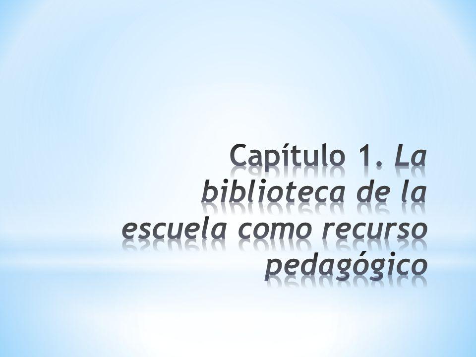 Capítulo 1. La biblioteca de la escuela como recurso pedagógico