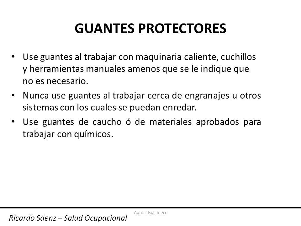 GUANTES PROTECTORES Use guantes al trabajar con maquinaria caliente, cuchillos y herramientas manuales amenos que se le indique que no es necesario.