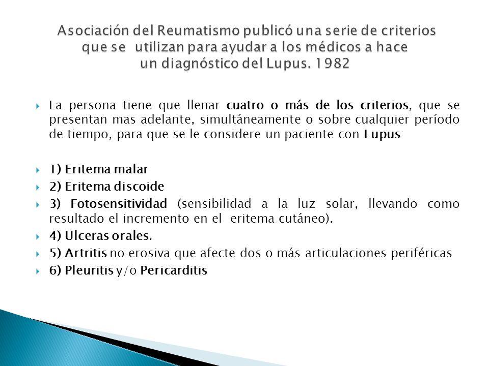 Asociación del Reumatismo publicó una serie de criterios que se utilizan para ayudar a los médicos a hace un diagnóstico del Lupus. 1982