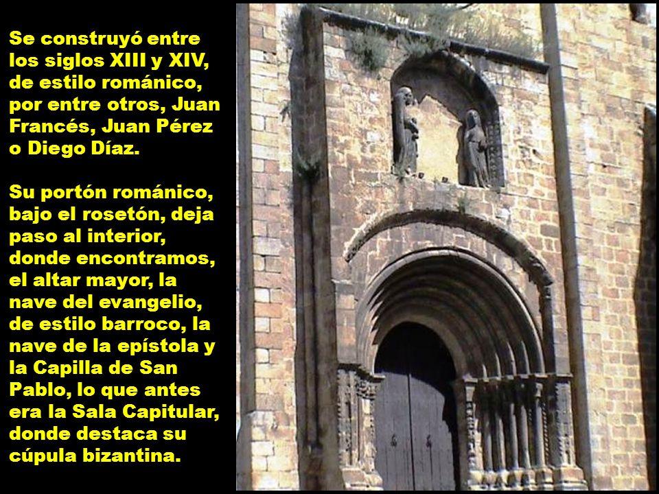 Se construyó entre los siglos XIII y XIV, de estilo románico, por entre otros, Juan Francés, Juan Pérez o Diego Díaz.