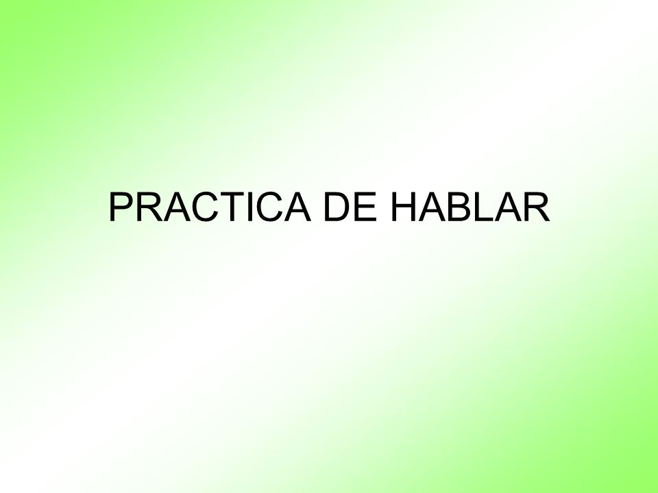 PRACTICA DE HABLAR