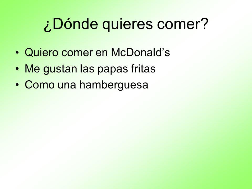 ¿Dónde quieres comer Quiero comer en McDonald's