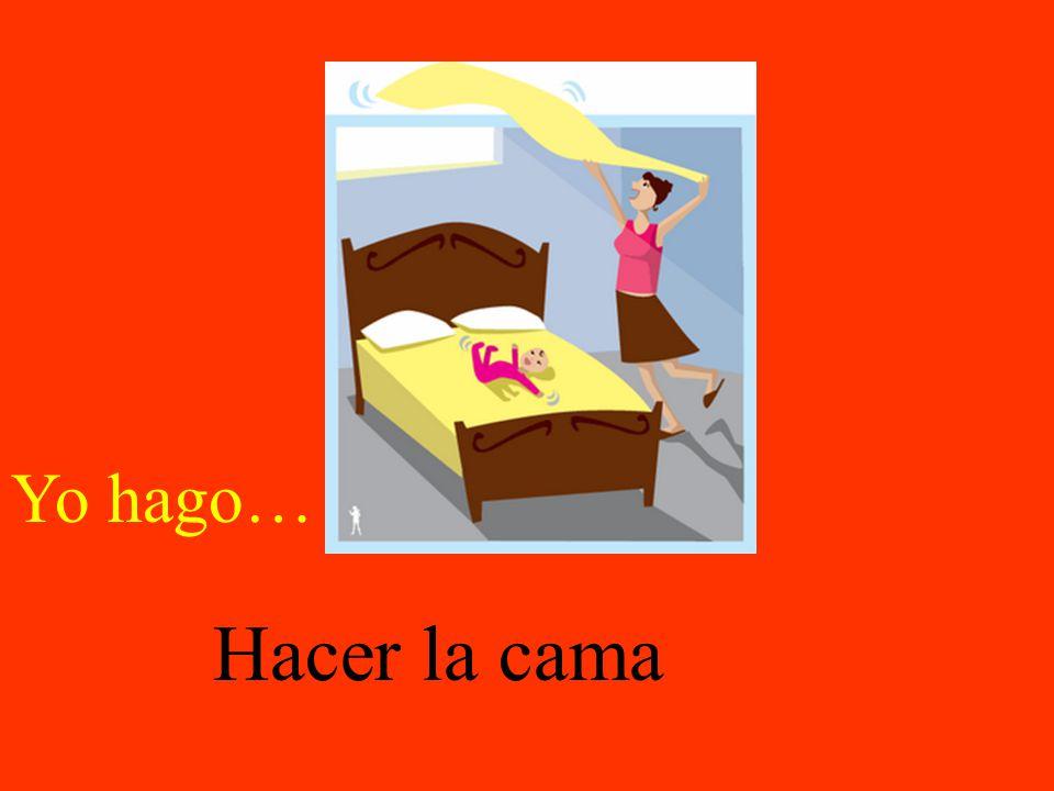 Yo hago… Hacer la cama