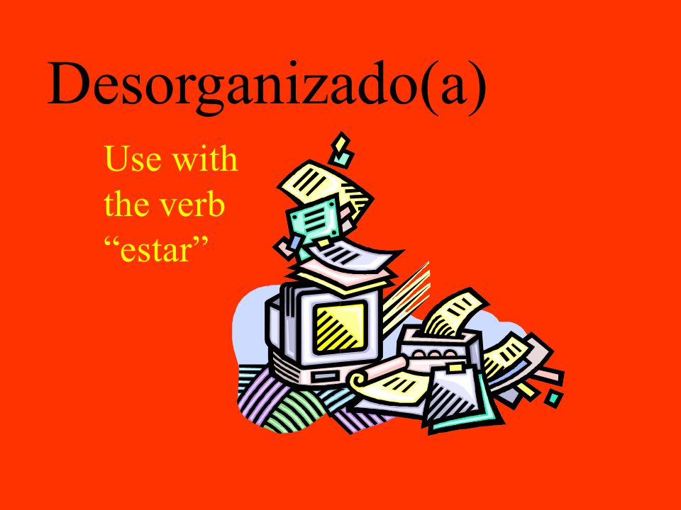 Desorganizado(a) Use with the verb estar