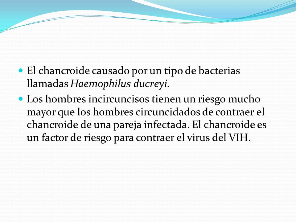 Causas El chancroide causado por un tipo de bacterias llamadas Haemophilus ducreyi.