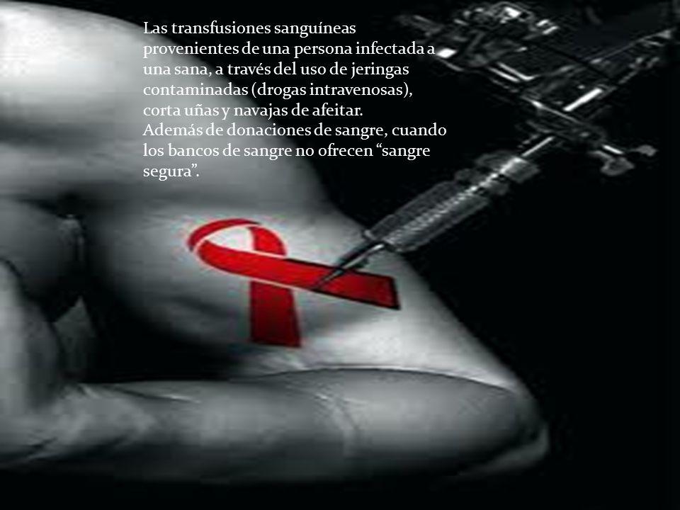 Las transfusiones sanguíneas provenientes de una persona infectada a una sana, a través del uso de jeringas contaminadas (drogas intravenosas), corta uñas y navajas de afeitar.
