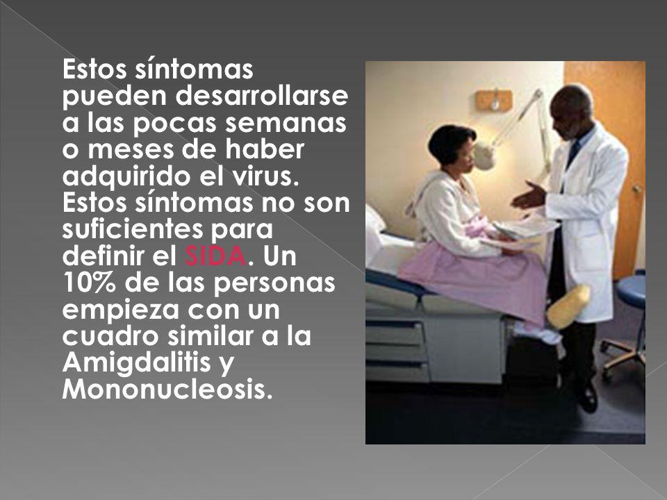 Estos síntomas pueden desarrollarse a las pocas semanas o meses de haber adquirido el virus.