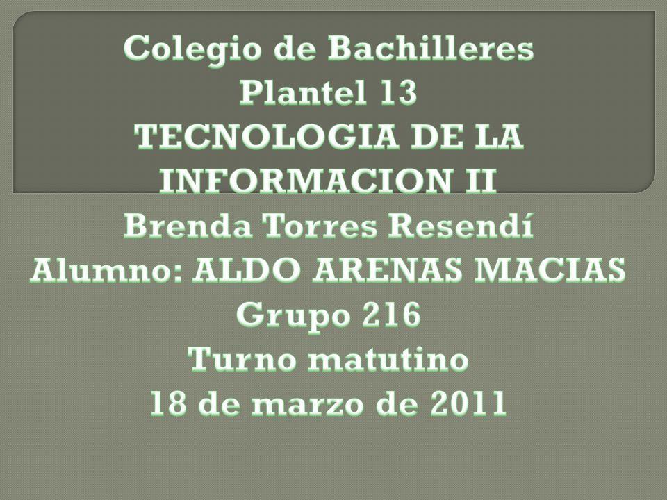 Colegio de Bachilleres Alumno: ALDO ARENAS MACIAS