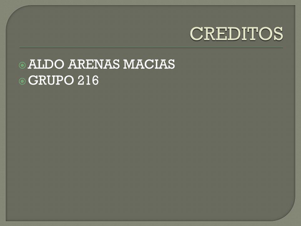 CREDITOS ALDO ARENAS MACIAS GRUPO 216