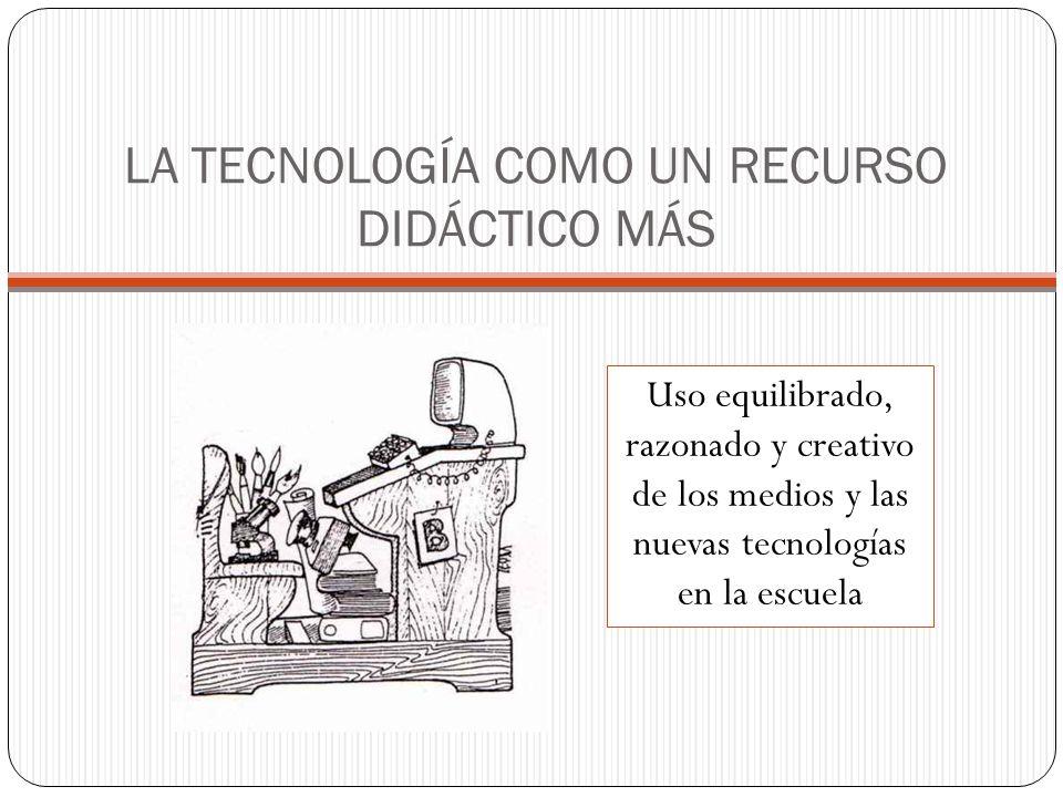 LA TECNOLOGÍA COMO UN RECURSO DIDÁCTICO MÁS